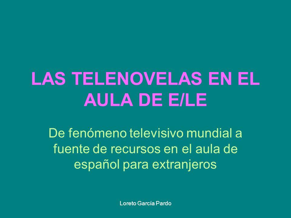 Loreto García Pardo LAS TELENOVELAS EN EL AULA DE E/LE De fenómeno televisivo mundial a fuente de recursos en el aula de español para extranjeros