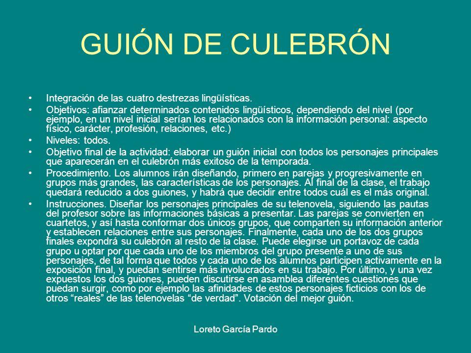 Loreto García Pardo GUIÓN DE CULEBRÓN Integración de las cuatro destrezas lingüísticas. Objetivos: afianzar determinados contenidos lingüísticos, depe