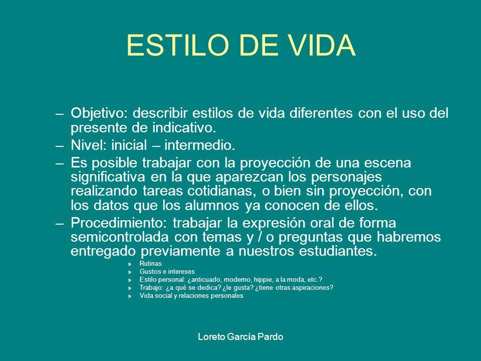 Loreto García Pardo ESTILO DE VIDA –Objetivo: describir estilos de vida diferentes con el uso del presente de indicativo. –Nivel: inicial – intermedio