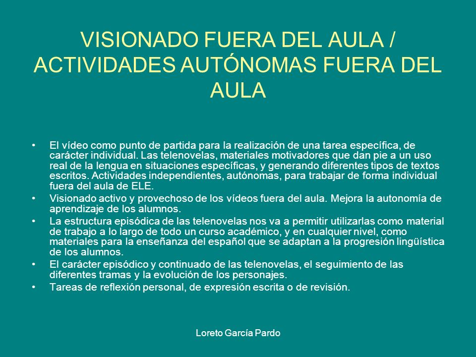 Loreto García Pardo VISIONADO FUERA DEL AULA / ACTIVIDADES AUTÓNOMAS FUERA DEL AULA El vídeo como punto de partida para la realización de una tarea es
