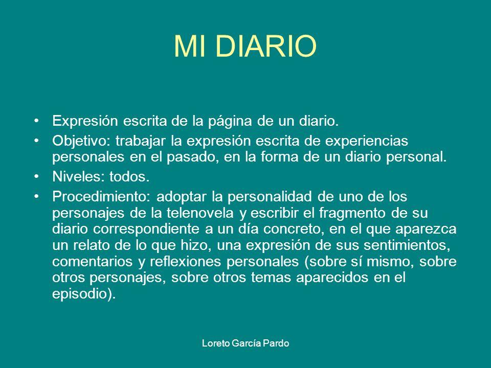 Loreto García Pardo MI DIARIO Expresión escrita de la página de un diario. Objetivo: trabajar la expresión escrita de experiencias personales en el pa