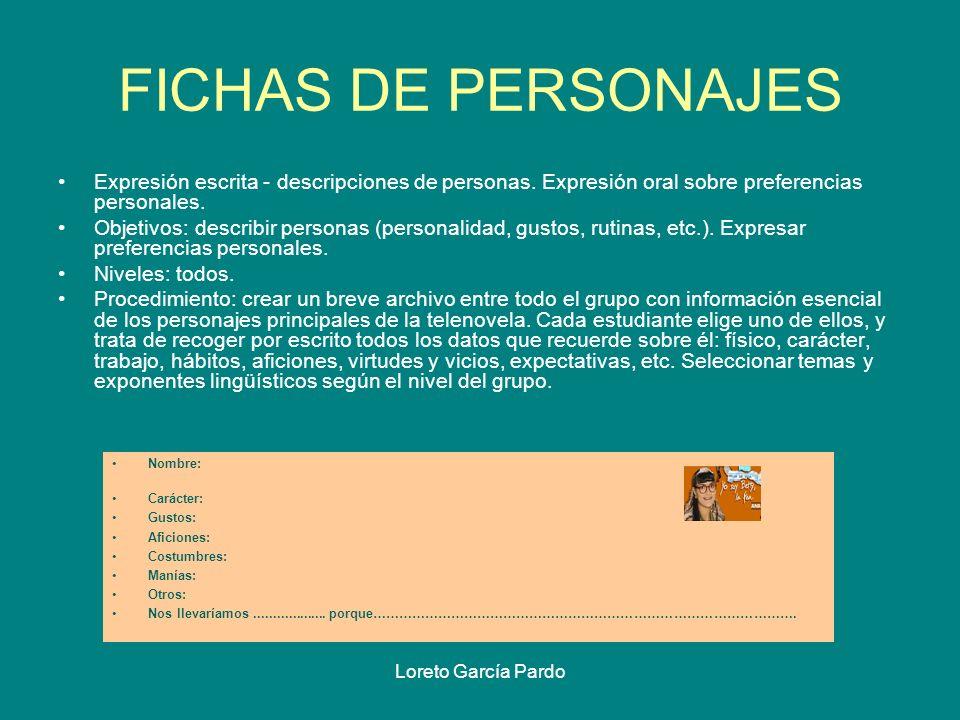 Loreto García Pardo FICHAS DE PERSONAJES Expresión escrita - descripciones de personas. Expresión oral sobre preferencias personales. Objetivos: descr