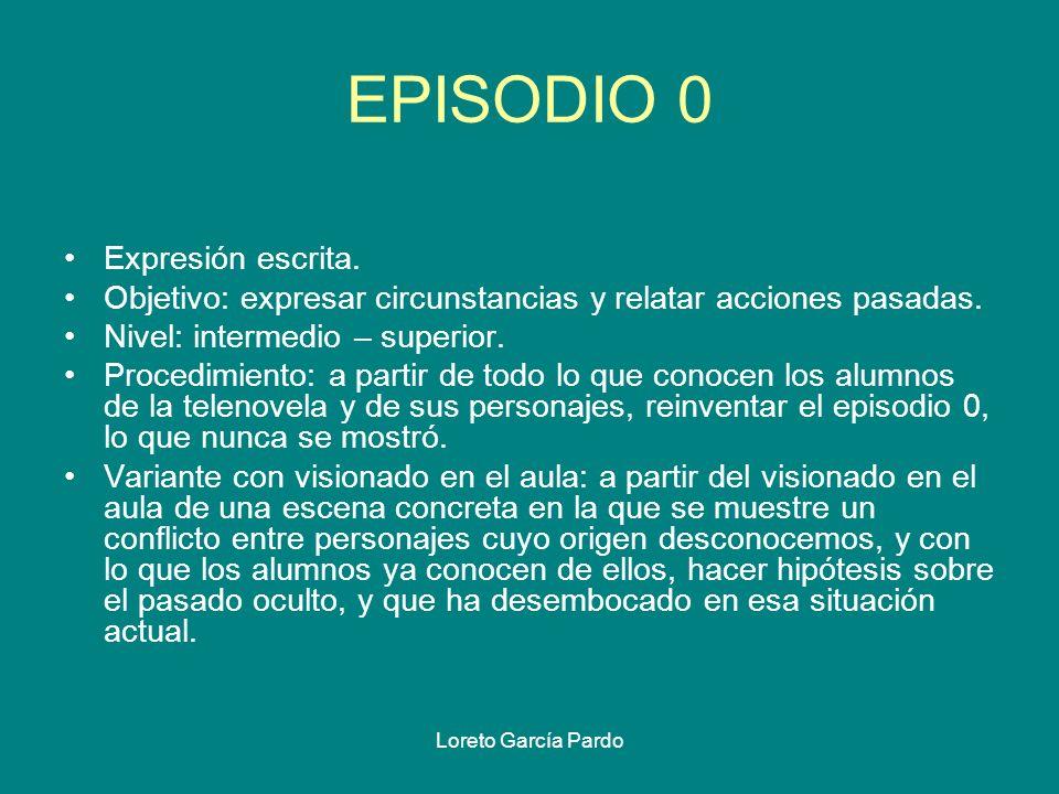 Loreto García Pardo EPISODIO 0 Expresión escrita. Objetivo: expresar circunstancias y relatar acciones pasadas. Nivel: intermedio – superior. Procedim