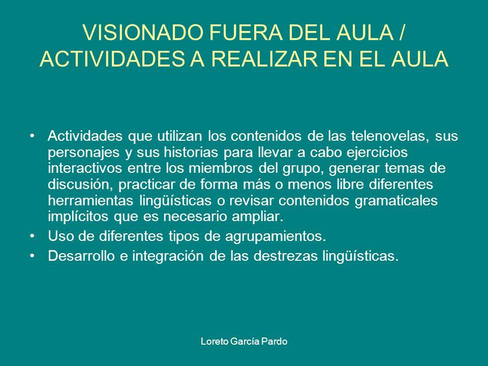 Loreto García Pardo VISIONADO FUERA DEL AULA / ACTIVIDADES A REALIZAR EN EL AULA Actividades que utilizan los contenidos de las telenovelas, sus perso