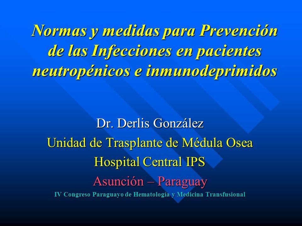 Normas y medidas para Prevención de las Infecciones en pacientes neutropénicos e inmunodeprimidos Dr.