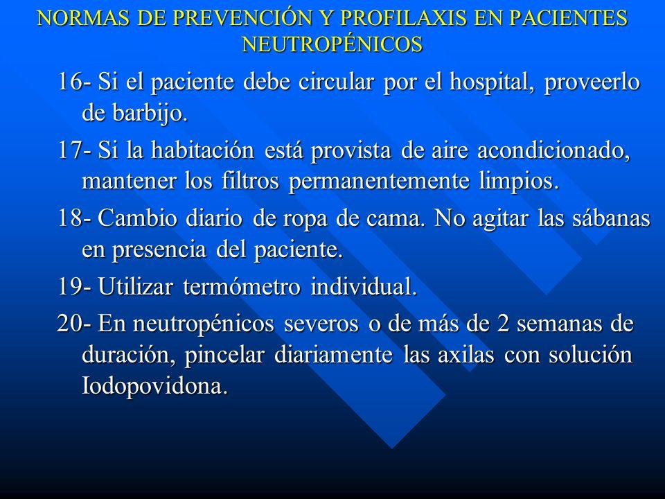 NORMAS DE PREVENCIÓN Y PROFILAXIS EN PACIENTES NEUTROPÉNICOS 16- Si el paciente debe circular por el hospital, proveerlo de barbijo.