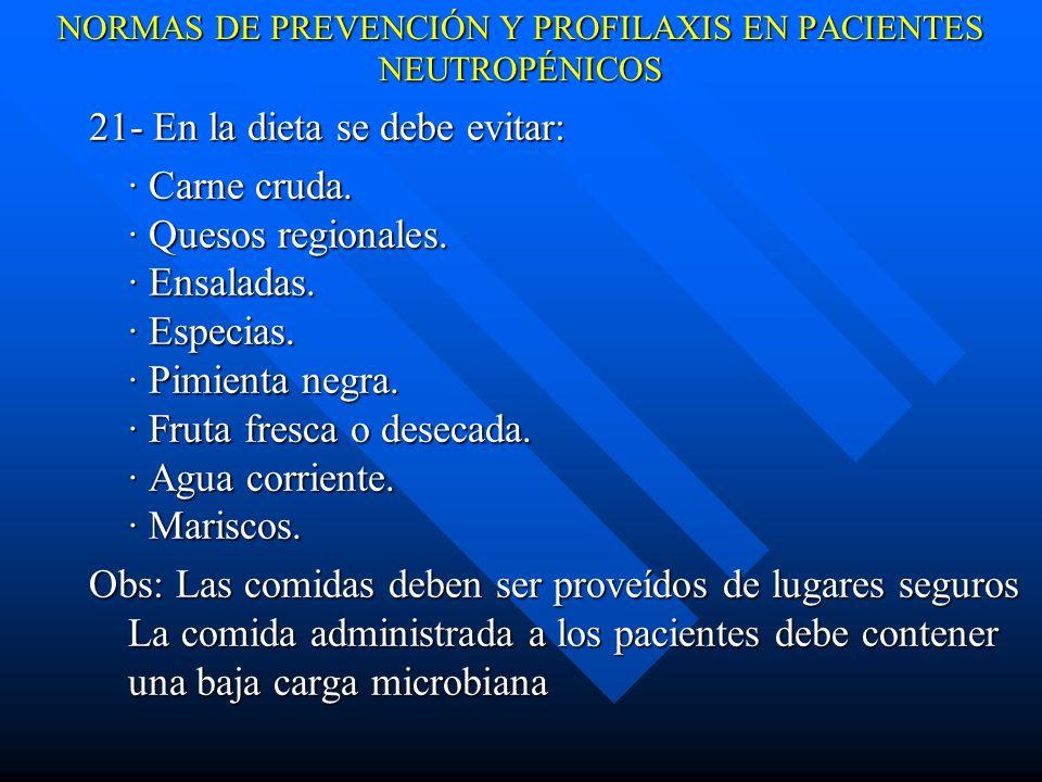 NORMAS DE PREVENCIÓN Y PROFILAXIS EN PACIENTES NEUTROPÉNICOS 21- En la dieta se debe evitar: · Carne cruda.
