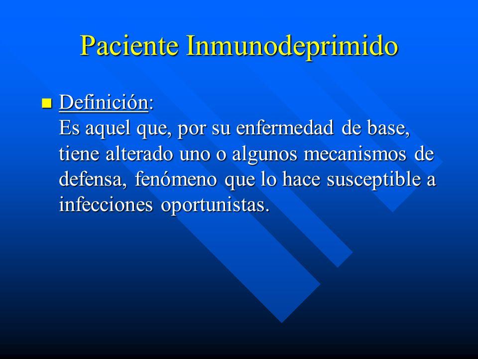 Paciente Inmunodeprimido Definición: Es aquel que, por su enfermedad de base, tiene alterado uno o algunos mecanismos de defensa, fenómeno que lo hace susceptible a infecciones oportunistas.