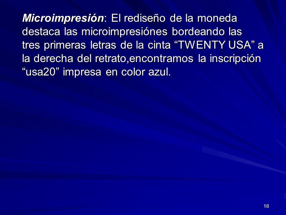 18 Microimpresión: El rediseño de la moneda destaca las microimpresiónes bordeando las tres primeras letras de la cinta TWENTY USA a la derecha del re
