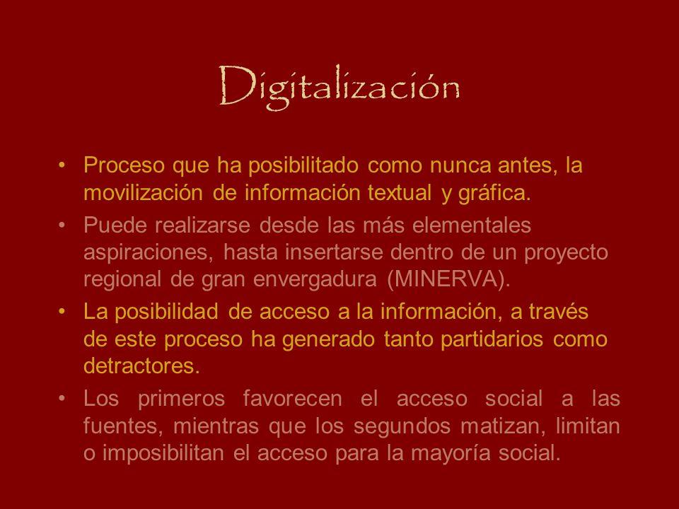 Digitalización Proceso que ha posibilitado como nunca antes, la movilización de información textual y gráfica. Puede realizarse desde las más elementa