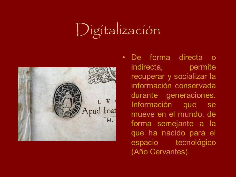 Digitalización De forma directa o indirecta, permite recuperar y socializar la información conservada durante generaciones. Información que se mueve e