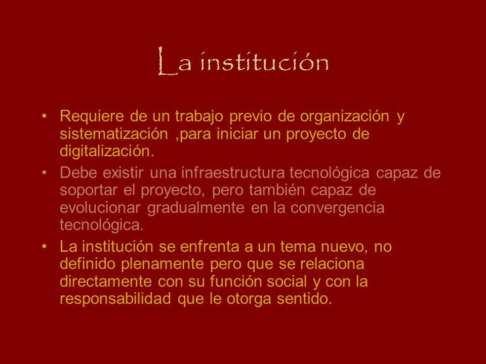 La institución Requiere de un trabajo previo de organización y sistematización,para iniciar un proyecto de digitalización. Debe existir una infraestru