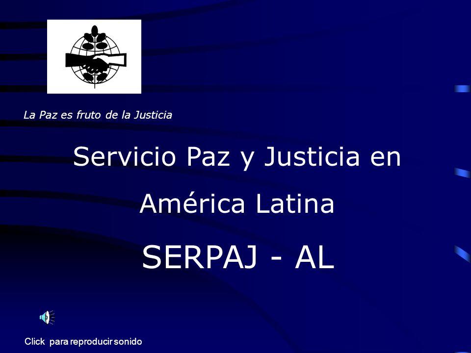 La Paz es fruto de la Justicia Servicio Paz y Justicia en América Latina SERPAJ - AL Click para reproducir sonido
