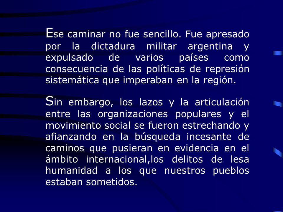 E se caminar no fue sencillo. Fue apresado por la dictadura militar argentina y expulsado de varios países como consecuencia de las políticas de repre