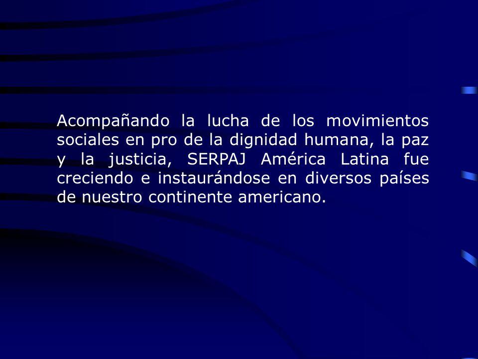 Acompañando la lucha de los movimientos sociales en pro de la dignidad humana, la paz y la justicia, SERPAJ América Latina fue creciendo e instaurándo