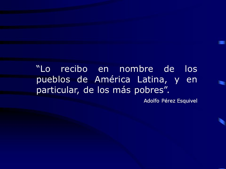 Lo recibo en nombre de los pueblos de América Latina, y en particular, de los más pobres. Adolfo Pérez Esquivel