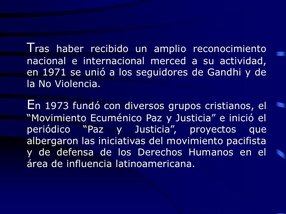 T ras haber recibido un amplio reconocimiento nacional e internacional merced a su actividad, en 1971 se unió a los seguidores de Gandhi y de la No Vi