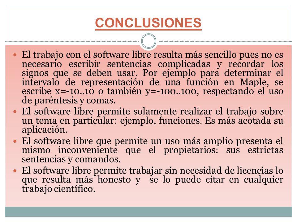 CONCLUSIONES El trabajo con el software libre resulta más sencillo pues no es necesario escribir sentencias complicadas y recordar los signos que se d