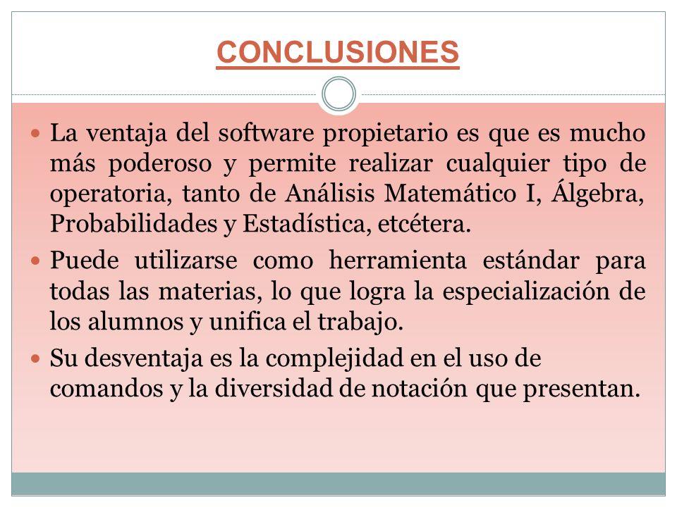 CONCLUSIONES La ventaja del software propietario es que es mucho más poderoso y permite realizar cualquier tipo de operatoria, tanto de Análisis Matem