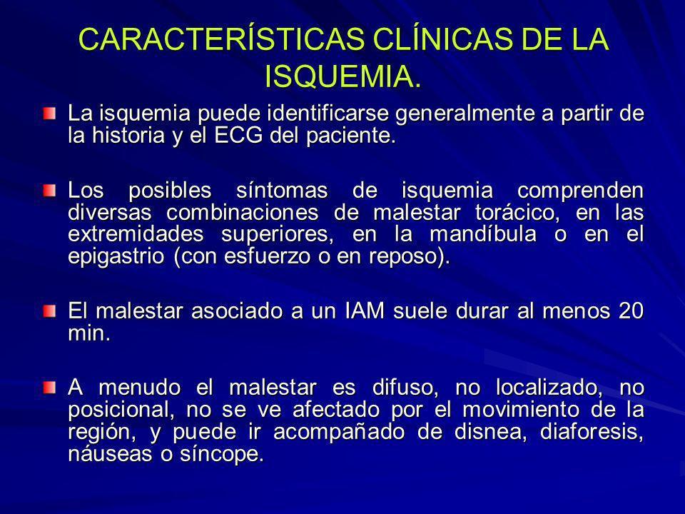 CARACTERÍSTICAS CLÍNICAS DE LA ISQUEMIA. La isquemia puede identificarse generalmente a partir de la historia y el ECG del paciente. Los posibles sínt