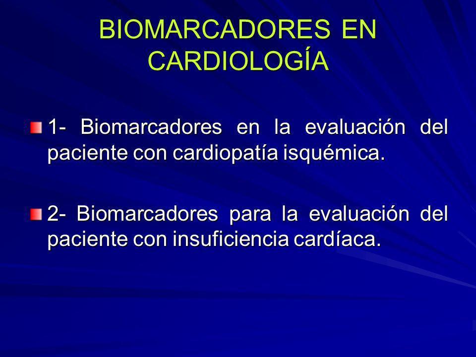 BIOMARCADORES EN CARDIOLOGÍA 1- Biomarcadores en la evaluación del paciente con cardiopatía isquémica. 2- Biomarcadores para la evaluación del pacient