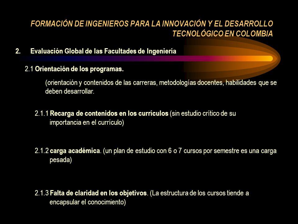 FORMACIÓN DE INGENIEROS PARA LA INNOVACIÓN Y EL DESARROLLO TECNOLÓGICO EN COLOMBIA 2.Evaluación Global de las Facultades de Ingeniería 2.1 Orientación de los programas.