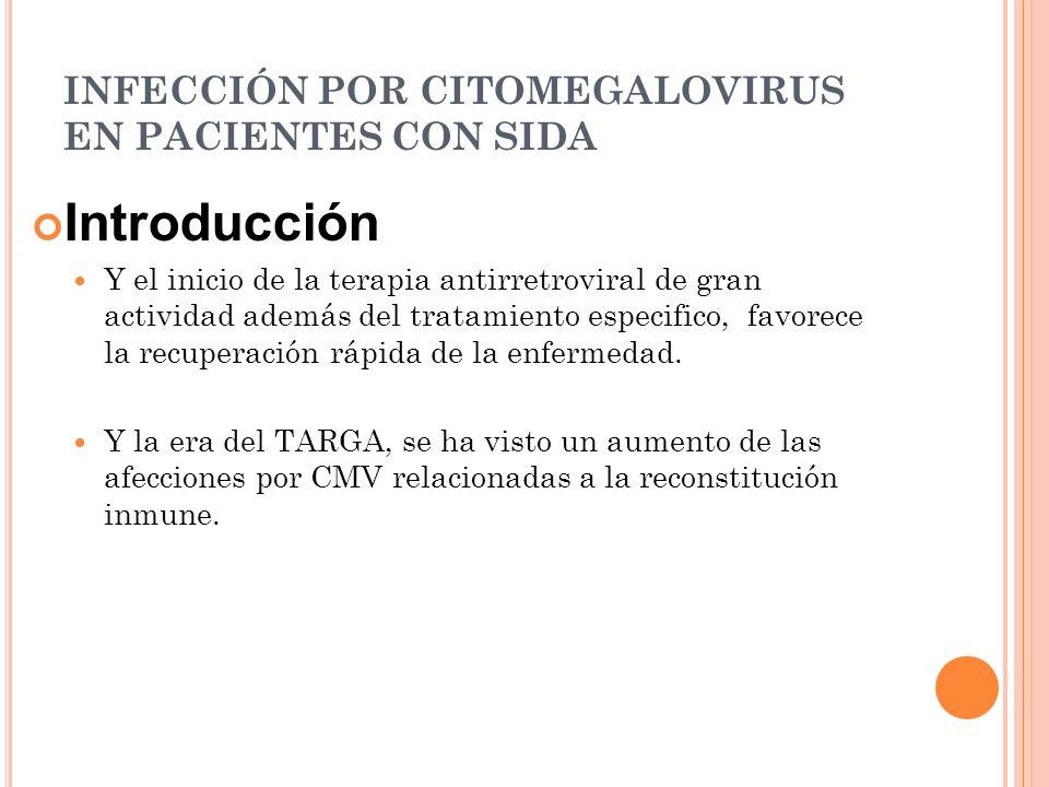 INFECCIÓN POR CITOMEGALOVIRUS EN PACIENTES CON SIDA Introducción Y el inicio de la terapia antirretroviral de gran actividad además del tratamiento es