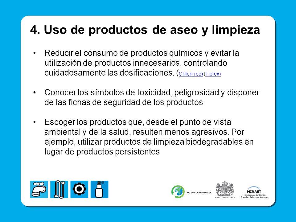 4. Uso de productos de aseo y limpieza Reducir el consumo de productos químicos y evitar la utilización de productos innecesarios, controlando cuidado