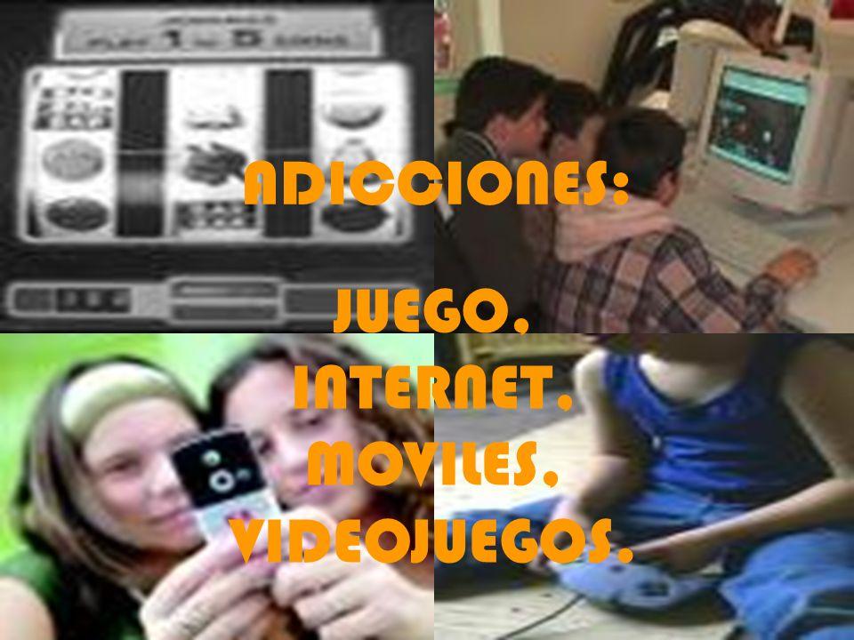 ADICCIONES LUDOPATÍA, INTERNET, MOVILES, VIDEOJUEGOS ADICCIONES: JUEGO, INTERNET, MOVILES, VIDEOJUEGOS.