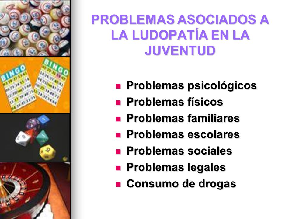 PROBLEMAS ASOCIADOS A LA LUDOPATÍA EN LA JUVENTUD Problemas psicológicos Problemas psicológicos Problemas físicos Problemas físicos Problemas familiar