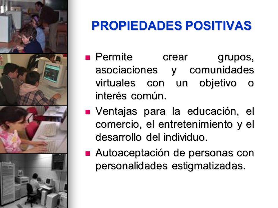 PROPIEDADES POSITIVAS Permite crear grupos, asociaciones y comunidades virtuales con un objetivo o interés común. Permite crear grupos, asociaciones y