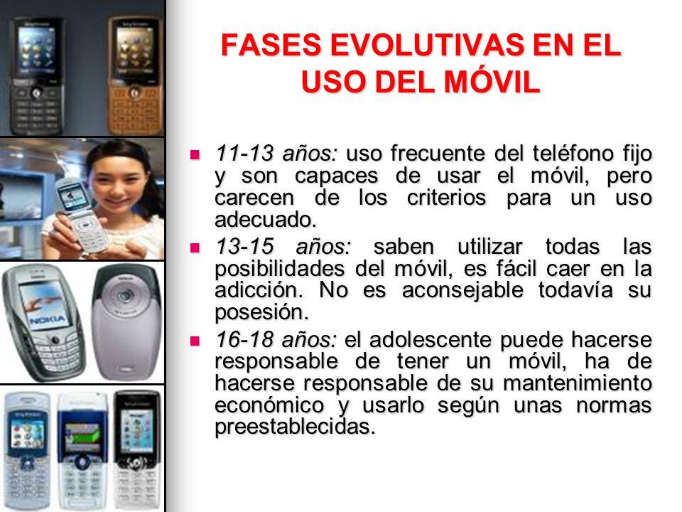 FASES EVOLUTIVAS EN EL USO DEL MÓVIL 11-13 años: uso frecuente del teléfono fijo y son capaces de usar el móvil, pero carecen de los criterios para un