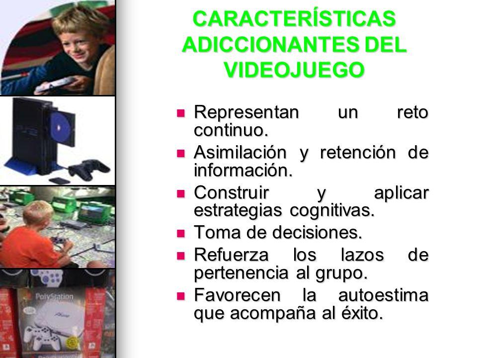 CARACTERÍSTICAS ADICCIONANTES DEL VIDEOJUEGO Representan un reto continuo. Representan un reto continuo. Asimilación y retención de información. Asimi