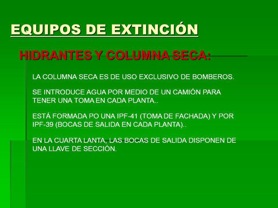 EQUIPOS DE EXTINCIÓN HIDRANTES Y COLUMNA SECA: LA COLUMNA SECA ES DE USO EXCLUSIVO DE BOMBEROS. SE INTRODUCE AGUA POR MEDIO DE UN CAMIÓN PARA TENER UN
