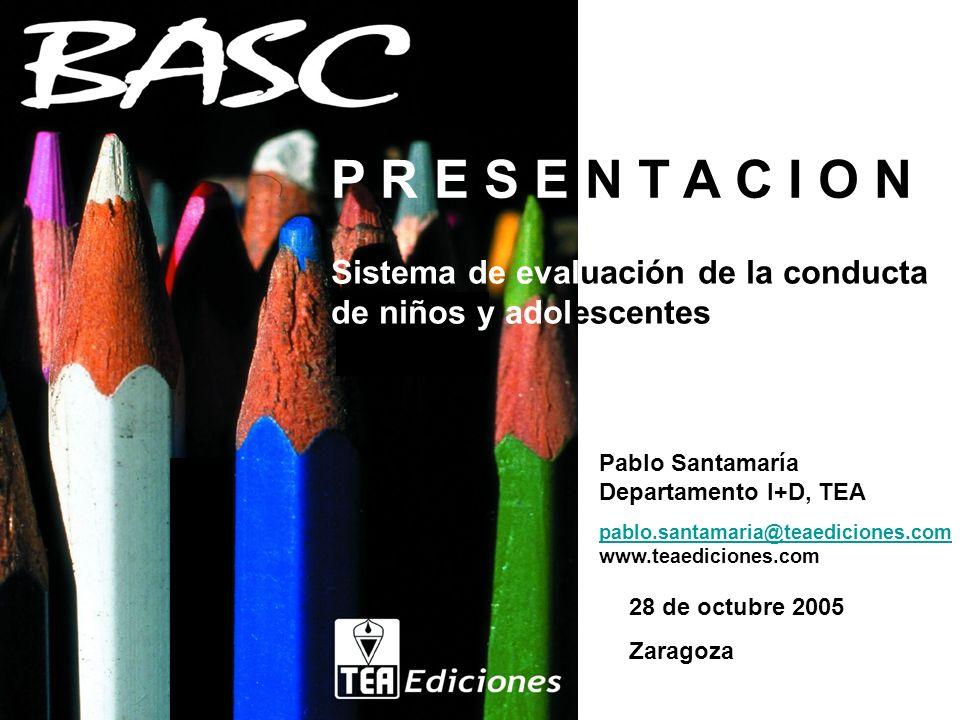 P R E S E N T A C I O N Sistema de evaluación de la conducta de niños y adolescentes 28 de octubre 2005 Zaragoza Pablo Santamaría Departamento I+D, TE
