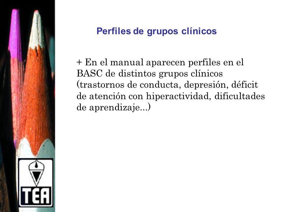 Perfiles de grupos clínicos + En el manual aparecen perfiles en el BASC de distintos grupos clínicos (trastornos de conducta, depresión, déficit de at