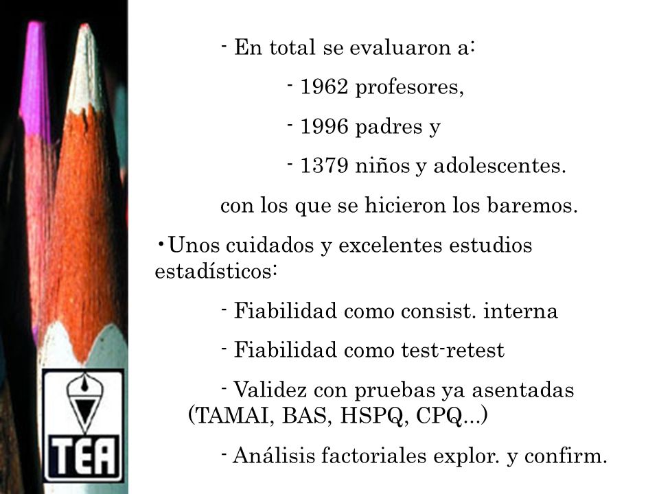 - En total se evaluaron a: - 1962 profesores, - 1996 padres y - 1379 niños y adolescentes. con los que se hicieron los baremos. Unos cuidados y excele