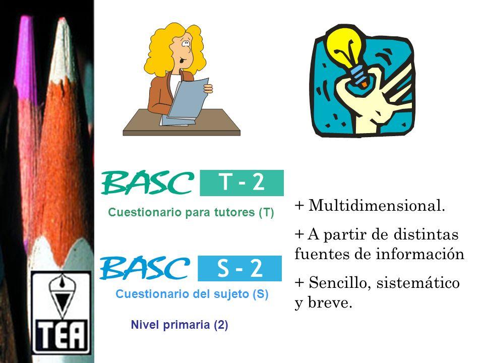 Cuestionario para tutores (T) + Multidimensional. + A partir de distintas fuentes de información + Sencillo, sistemático y breve. Cuestionario del suj