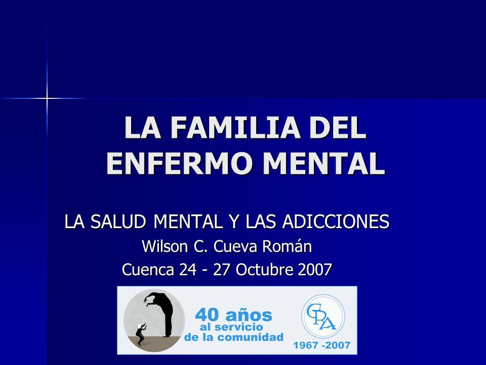 LA FAMILIA DEL ENFERMO MENTAL LA SALUD MENTAL Y LAS ADICCIONES Wilson C.