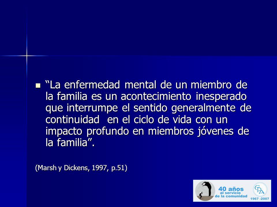 La enfermedad mental de un miembro de la familia es un acontecimiento inesperado que interrumpe el sentido generalmente de continuidad en el ciclo de vida con un impacto profundo en miembros jóvenes de la familia.