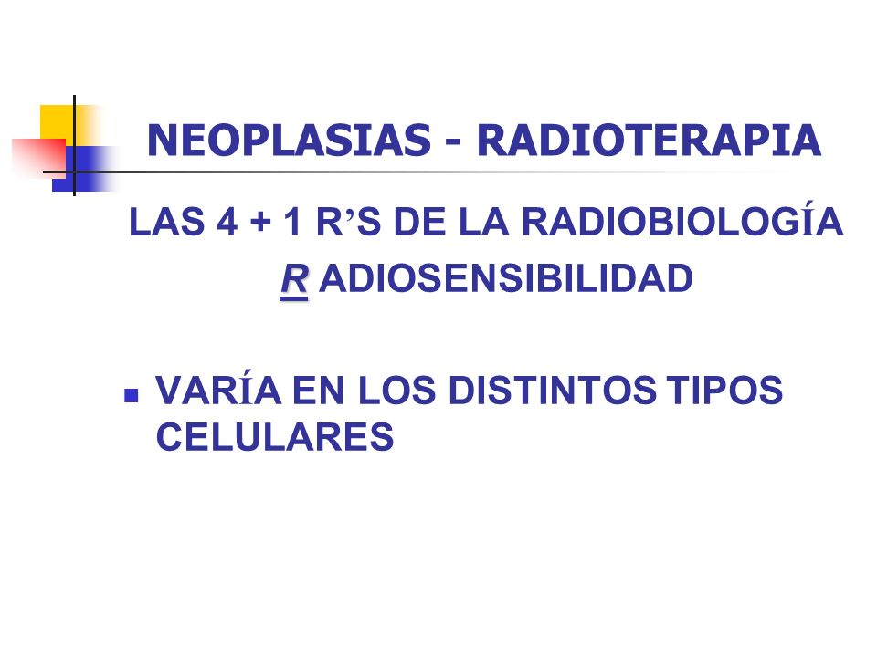 NEOPLASIAS - RADIOTERAPIA LAS 4 + 1 R S DE LA RADIOBIOLOG Í A R R ADIOSENSIBILIDAD VAR Í A EN LOS DISTINTOS TIPOS CELULARES