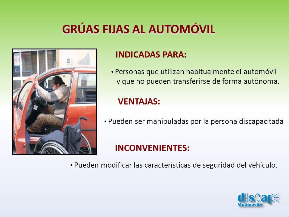 GRÚAS FIJAS AL AUTOMÓVIL INDICADAS PARA: Personas que utilizan habitualmente el automóvil y que no pueden transferirse de forma autónoma. VENTAJAS: Pu