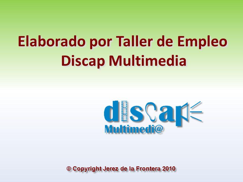 Elaborado por Taller de Empleo Discap Multimedia Elaborado por Taller de Empleo Discap Multimedia © Copyright Jerez de la Frontera 2010