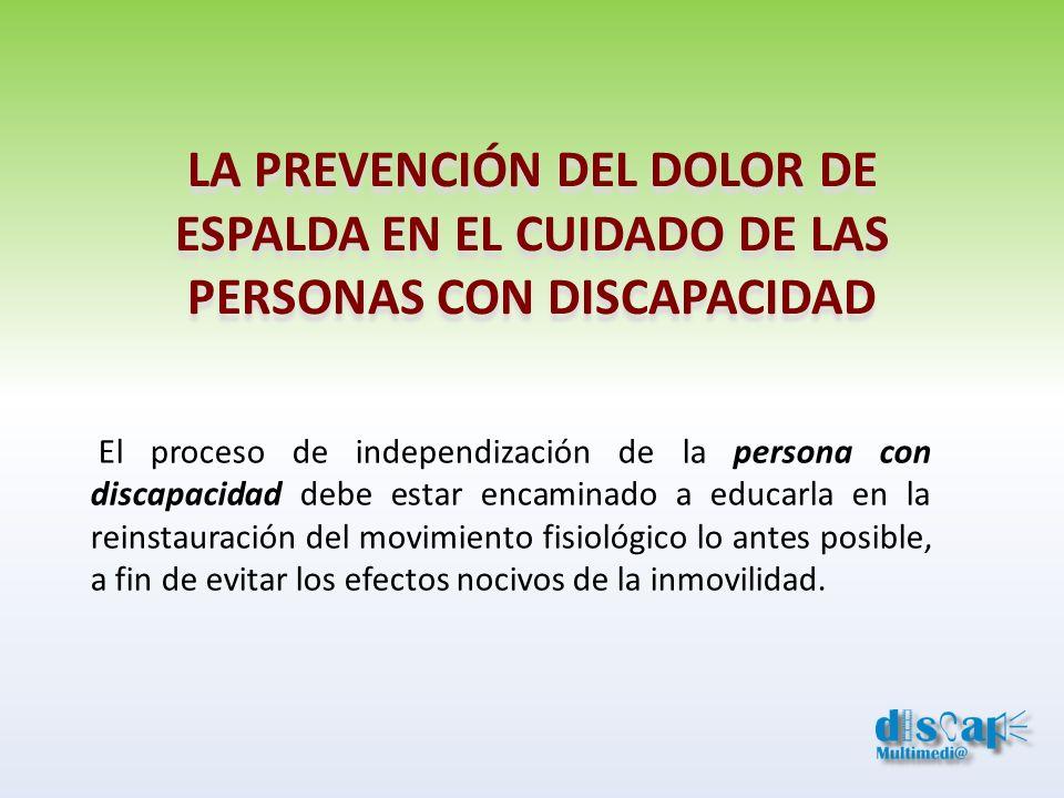 LA PREVENCIÓN DEL DOLOR DE ESPALDA EN EL CUIDADO DE LAS PERSONAS CON DISCAPACIDAD El proceso de independización de la persona con discapacidad debe es
