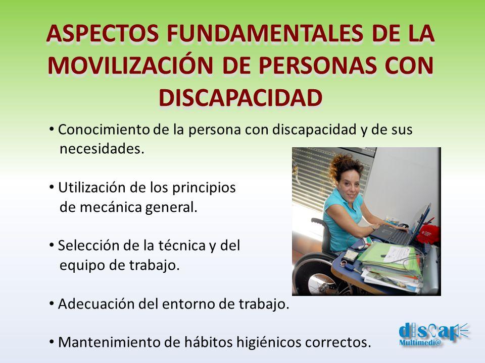 ASPECTOS FUNDAMENTALES DE LA MOVILIZACIÓN DE PERSONAS CON DISCAPACIDAD Conocimiento de la persona con discapacidad y de sus necesidades. Utilización d