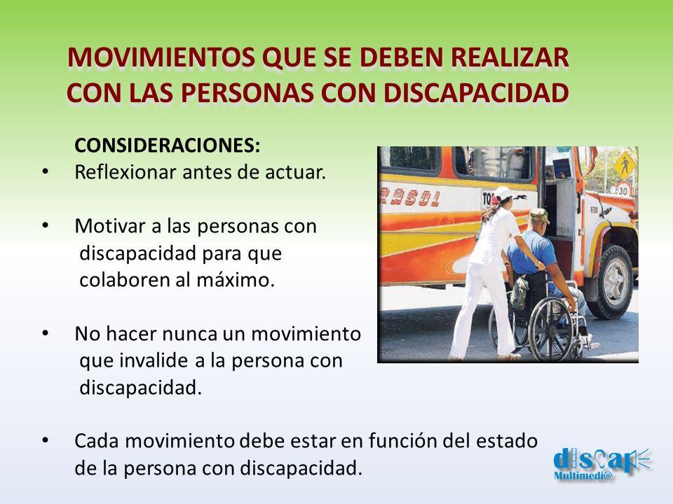 MOVIMIENTOS QUE SE DEBEN REALIZAR CON LAS PERSONAS CON DISCAPACIDAD CONSIDERACIONES: Reflexionar antes de actuar. Motivar a las personas con discapaci