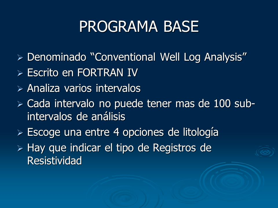PROGRAMA BASE Denominado Conventional Well Log Analysis Denominado Conventional Well Log Analysis Escrito en FORTRAN IV Escrito en FORTRAN IV Analiza
