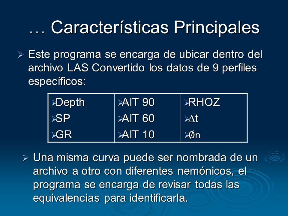 … Características Principales Este programa se encarga de ubicar dentro del archivo LAS Convertido los datos de 9 perfiles específicos: Este programa