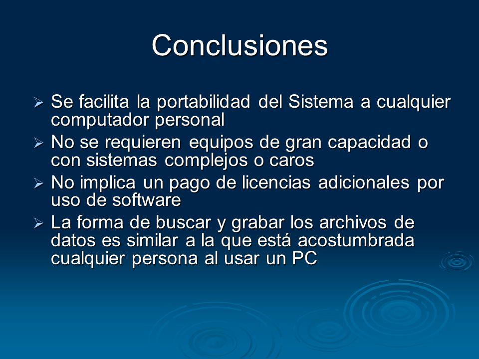 Conclusiones Se facilita la portabilidad del Sistema a cualquier computador personal Se facilita la portabilidad del Sistema a cualquier computador pe
