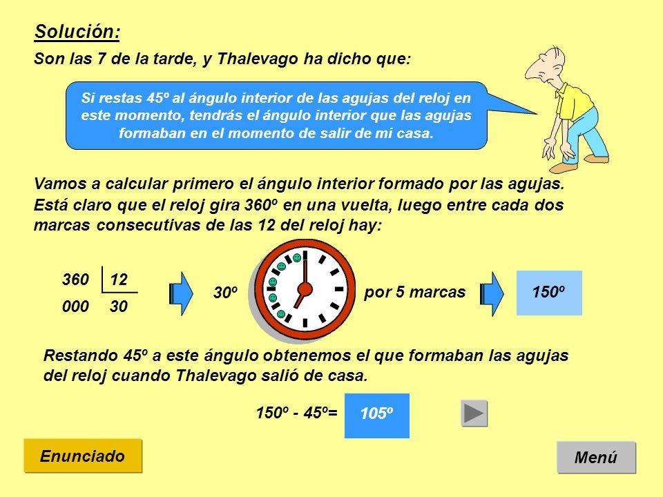 Solución: Son las 7 de la tarde, y Thalevago ha dicho que: Vamos a calcular primero el ángulo interior formado por las agujas. Menú Enunciado Si resta